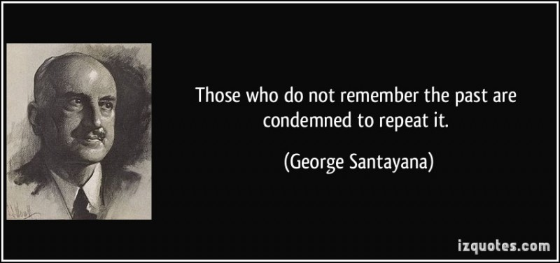those-who-do-not-remember-the-past-are-condemned-to-repeat-it-george-santayana